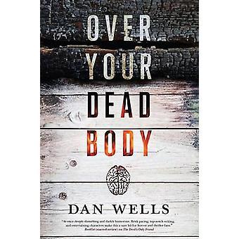 Over Your Dead Body by Dan Wells - 9780765380692 Book