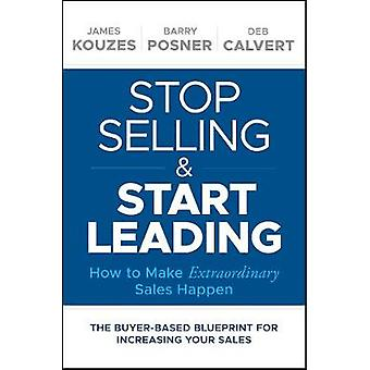 Stop Selling and Start Leading - How to Make Extraordinary Sales Happe