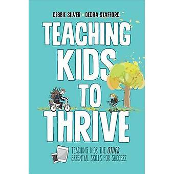 Teaching Kids to Thrive - Essential Skills for Success by Debbie Thomp