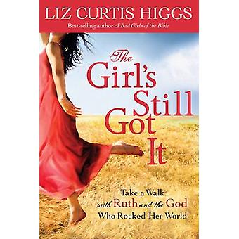 The Girl's Still Got it - Take a Walk with Ruth and the God Who Rocked