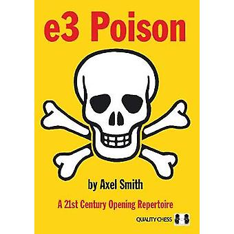 e3 Poison - A 21st Century Opening Repertoire by Axel Smith - 97817848