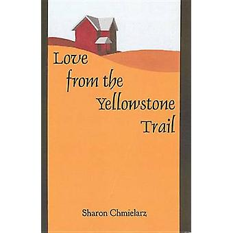 Love from the Yellowstone Trail by Sharon Chmielarz - 9780878396870 B