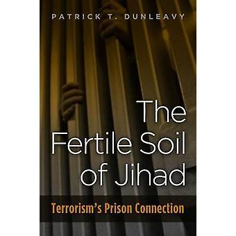 The Fertile Soil of Jihad - Terrorism's Prison Connection by Patrick T
