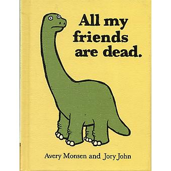 All My Friends Are Dead (Hardcover) by Monsen Avery Jory John