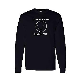 Men's Long Sleeve Shirt Ur Opinion Is Irrelevant Because U Suck