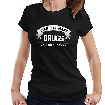 I Take Too Many Drugs Said No One Ever Women's T-Shirt