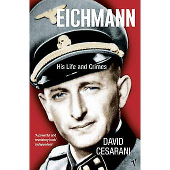Eichmann - His Life and Crimes by David Cesarani - 9780099448440 Book