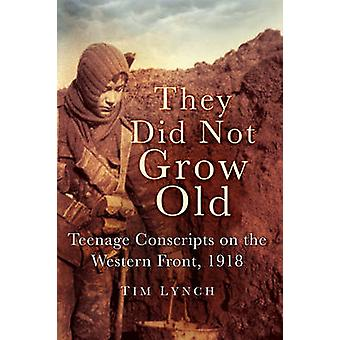 They Did Not Grow Old - Teenage Conscripts on the Western Front 1918 b