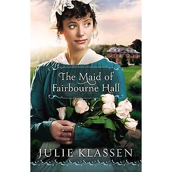 The Maid of Fairbourne Hall by Julie Klassen - 9780764207099 Book