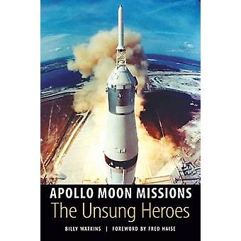Apollo Moon Missions - The Unsung Heroes by Billy W. Watkins - Fred Ha