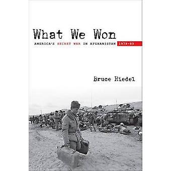 Ce que nous avons gagné - guerre secrète de l'Amérique en Afghanistan - 1979-89 par Bruce O