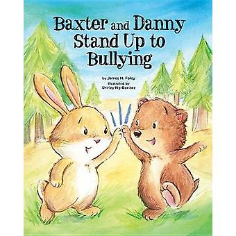 Baxter and Danny Stand Up to Bullying by James M. Foley - 97814338281