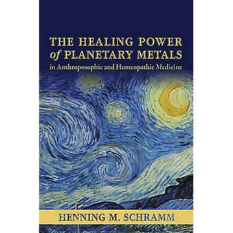 The Healing Power of Planetary Metals in Anthroposophic and Homeopath