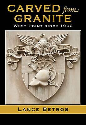 Carved from Granite - West Point Since 1902 by Lance Betros - 97816234