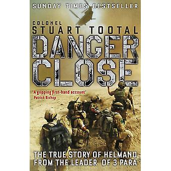 Danger Close - The True Story of Helmand from the Leader of 3 PARA by