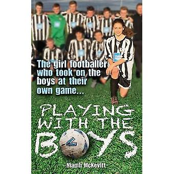 Playing with the Boys - The Girl Footballer Who Took on the Boys at Th