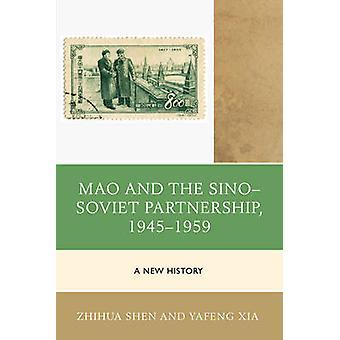 Mao and the Sino-Soviet Partnership - 1945-1959 - A New History by Zhi