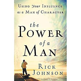The Power of a Man: Using Your Influence as a Man of Character