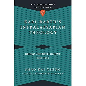Karl Barth's Infralapsarian Theology: Origins and Development, 1920-1953 (New Explorations in Theology)