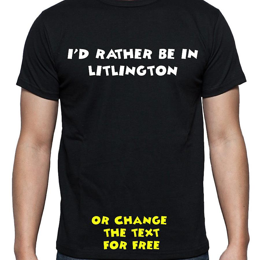 I'd Rather Be In Litlington Black Hand Printed T shirt