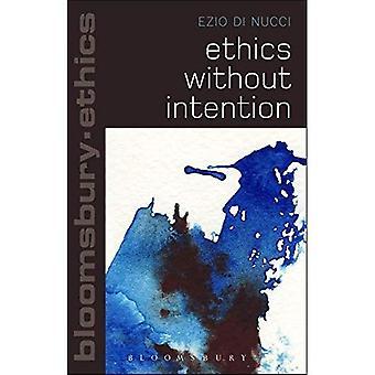 Ethik ohne Absicht (Bloomsbury Ethik)
