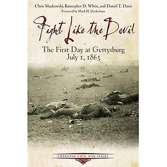 Fight Like the Devil: The First Day at Gettysberg (Emerging Civil War Series)