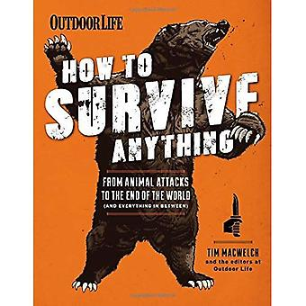 How to Survive Anything: From Avalanches to Zombies, Your Complete Survival Guide (Outdoor Life)