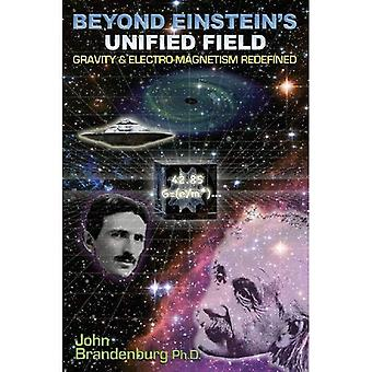 Beyond Einstein's Unified Field: Gravity & Electro-Megnetism Redefined