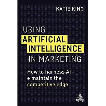 Använder artificiell intelligens i marknadsföring: Hur att utnyttja AI och upprätthålla en konkurrensfördel