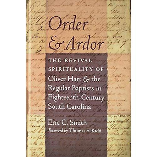 Order and Ardor  The Revival Spirituality of Oliver Hart and the Regular Baptists in Eighteenth-Century South voitureolina