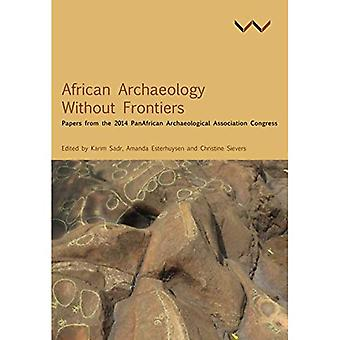 African Archaeology without frontiers: Papers from the 2014 PanAfrican Archaeological Association Congress