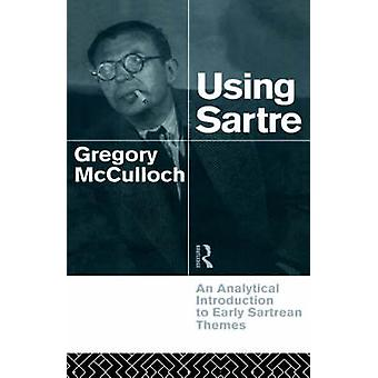Using Sartre An Analytical Introduction to Early Sartrean Themes by McCulloch & Gregory
