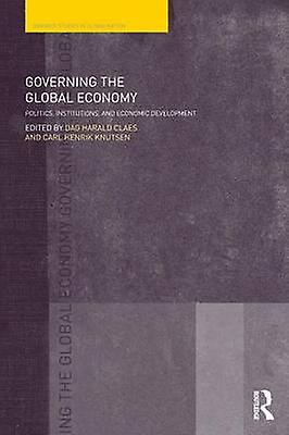 Governing the Global Economy Politics Institutions and Economic DevelopHommest by Claes & Dag Harald