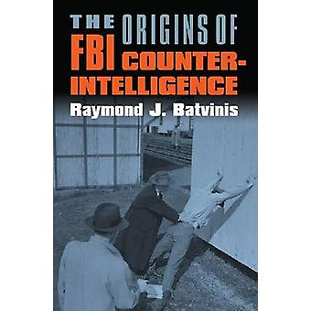 The Origins of FBI Counterintelligence by Batvinis & Raymond J.