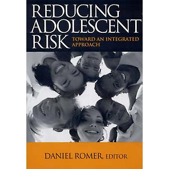 Reducing Adolescent Risk Toward an Integrated Approach by Romer & Daniel