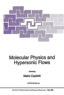 Molecular Physics and Hypersonic Flows by Capitelli & Mario