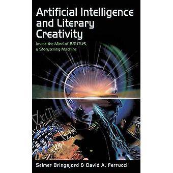 Artificial Intelligence and Literary Creativity  Inside the Mind of Brutus A Storytelling Machine by Bringsjord & Selmer