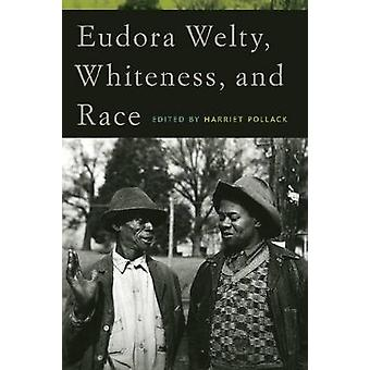 Eudora Welty Whiteness and Race by Pollack & Harriet