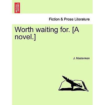 Worth Waiting For. A Novel. by Masterman & J.