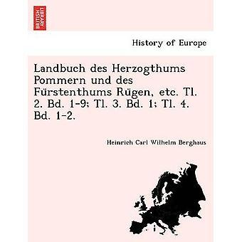 Landbuch des Herzogthums Pommern und des Furstenthums Rugen etc. TL. 2. Bd. 19 Tl. 3. Bd. 1 Tl. 4. Bd. 12. av Berghaus & Heinrich Carl Wilhelm
