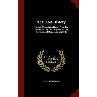 Die Bibel-Geschichte von Juda und Israel aus dem Niedergang der zwei Kingtoms der assyrischen und babylonischen Gefangenschaft von & Alfred Edersheim