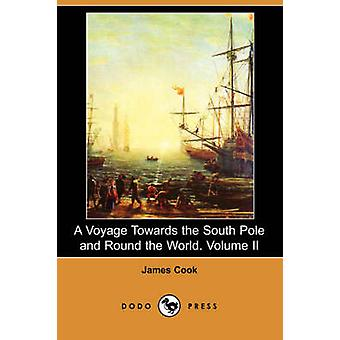 A Voyage Towards the South Pole and Round the World. Volume II Dodo Press by Cook & James