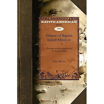 History of Baptist Indian Missions The Former and Present Condition of the Aboriginal Tribes by Isaac McCoy & McCoy