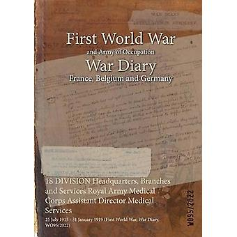 18 DIVISION Headquarters Branches and Services Royal Army Medical Corps Assistant Director Medical Services  25 July 1915  31 January 1919 First World War War Diary WO952022 by WO952022