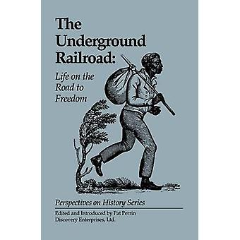 The Underground Railroad Life on the Road to Freedom by Perrin & Pat