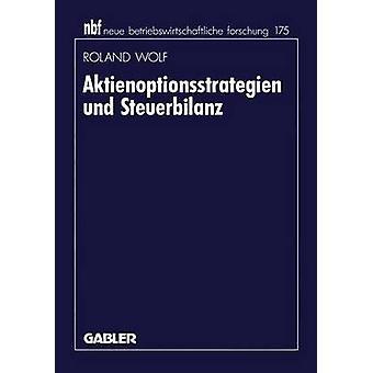Aktienoptionsstrategien und Steuerbilanz by Wolf & Roland