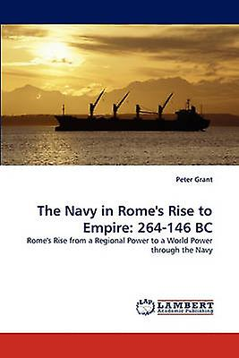 The Navy in Romes Rise to Empire 264146 BC by Grant & Peter