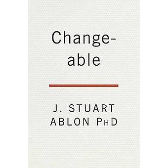 Changeable - The Surprising Science Behind Helping Anyone Change by Ch