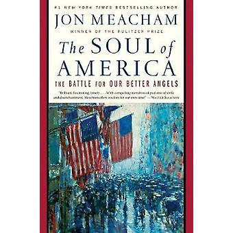 The Soul of America - The Battle for Our Better Angels by Jon Meacham