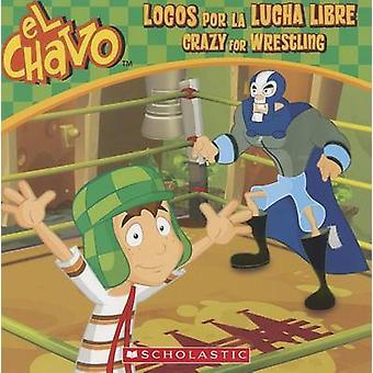 Locos Por la Lucha Libre/Crazy For Wrestling by Maria Dominguez - Jua